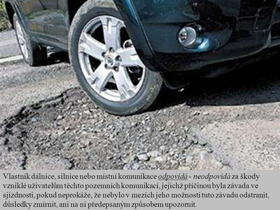 Vlastník dálnice, silnice nebo místní komunikace odpovídá - neodpovídá za škody vzniklé uživatelům těchto pozemních komunikací, jejichž příčinou byla závada ve sjízdnosti, pokud neprokáže, že nebylo v mezích jeho možností tuto závadu odstranit, důsledky zmírnit, ani na ni předepsaným způsobem upozornit.
