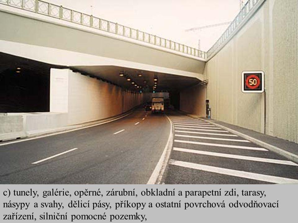c) tunely, galérie, opěrné, zárubní, obkladní a parapetní zdi, tarasy, násypy a svahy, dělicí pásy, příkopy a ostatní povrchová odvodňovací zařízení, silniční pomocné pozemky,