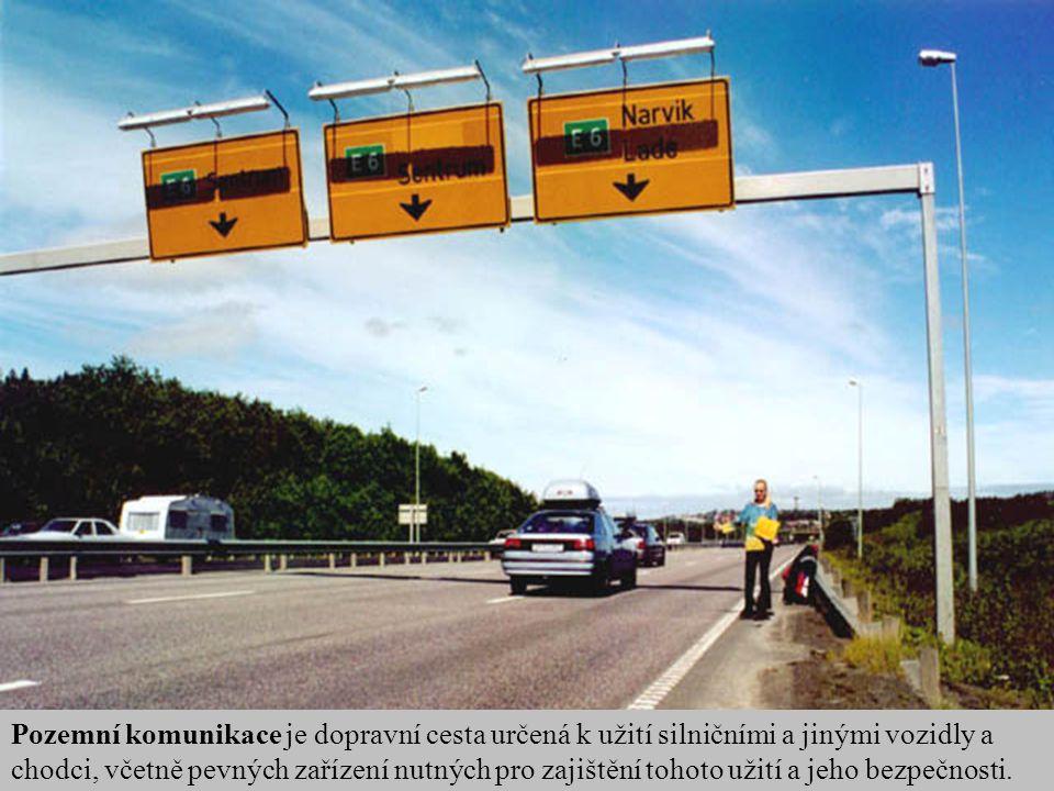 Pozemní komunikace je dopravní cesta určená k užití silničními a jinými vozidly a chodci, včetně pevných zařízení nutných pro zajištění tohoto užití a jeho bezpečnosti.