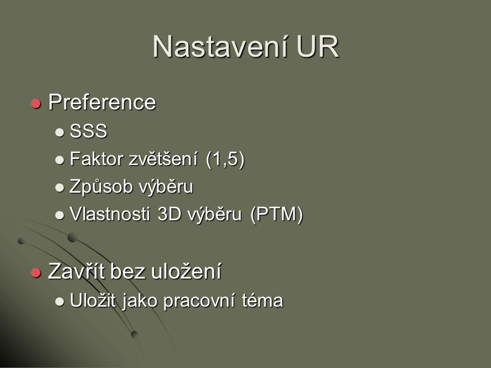 Nastavení UR Preference Zavřít bez uložení SSS Faktor zvětšení (1,5)