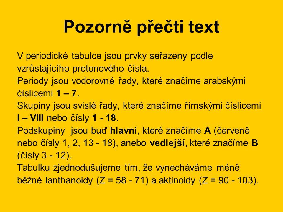 Pozorně přečti text V periodické tabulce jsou prvky seřazeny podle