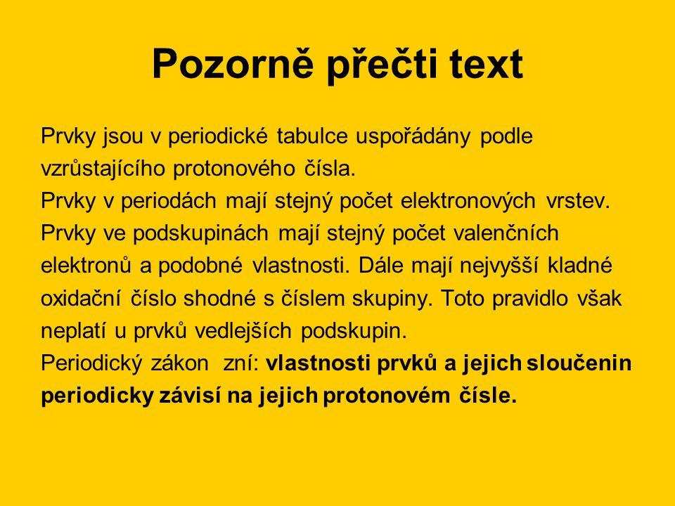 Pozorně přečti text Prvky jsou v periodické tabulce uspořádány podle