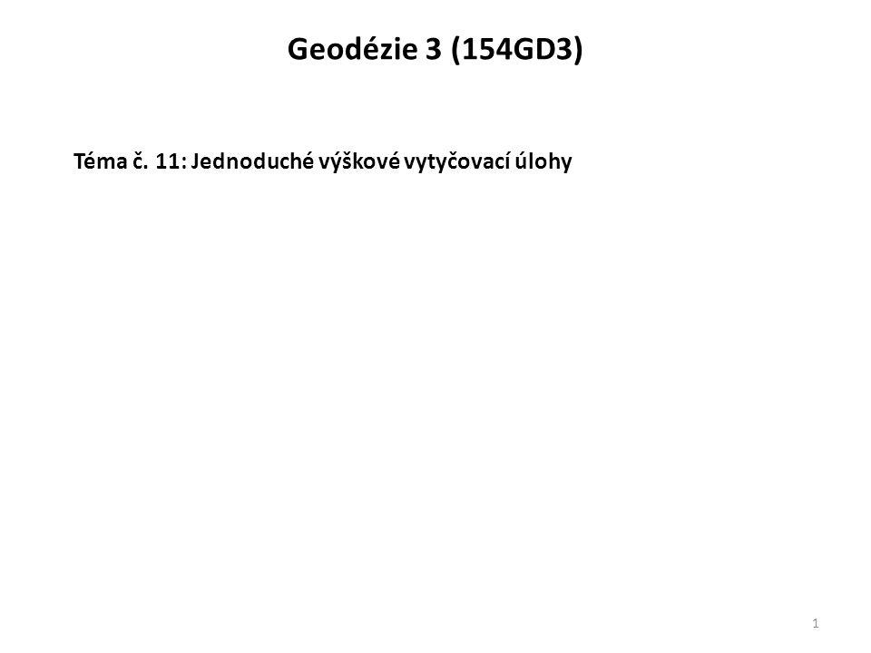 Geodézie 3 (154GD3) Téma č. 11: Jednoduché výškové vytyčovací úlohy