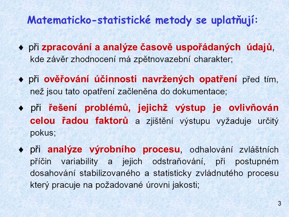 Matematicko-statistické metody se uplatňují: