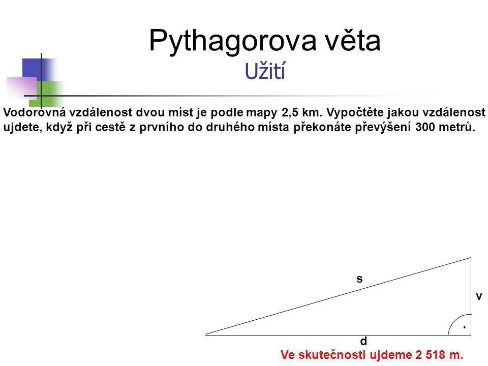 Pythagorova věta Užití .