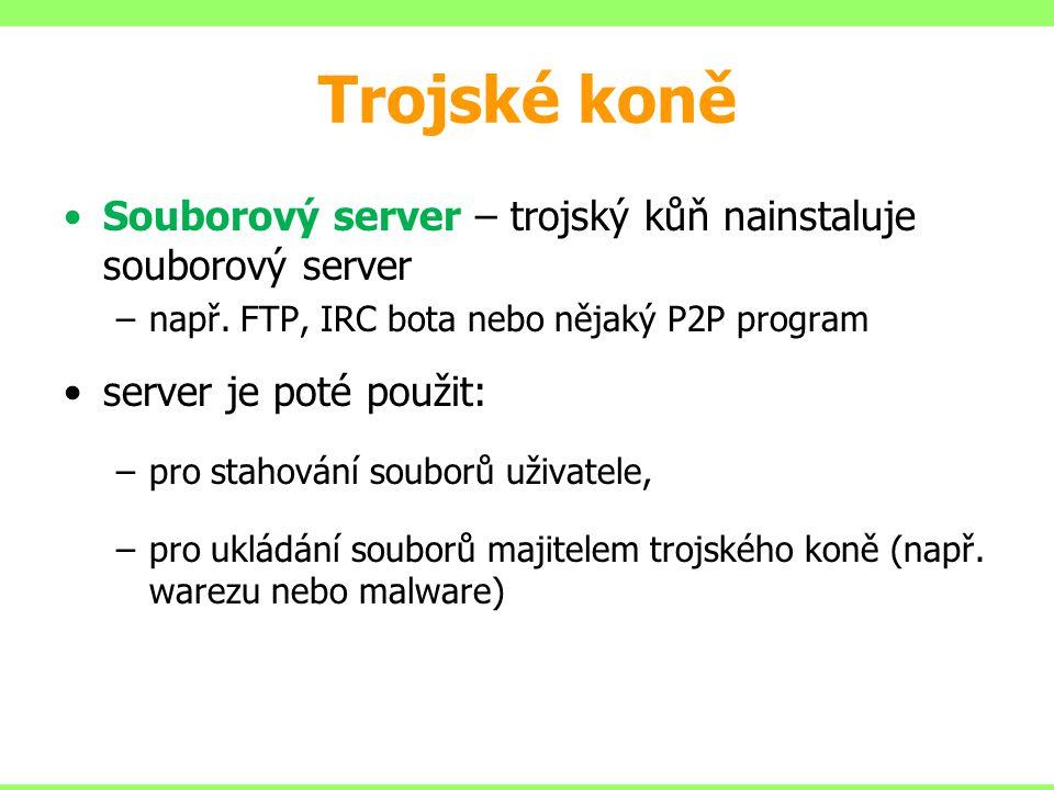 Trojské koně Souborový server – trojský kůň nainstaluje souborový server. např. FTP, IRC bota nebo nějaký P2P program.