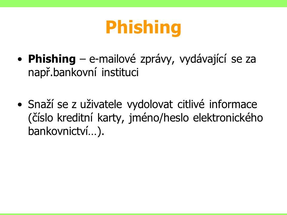 Phishing Phishing – e-mailové zprávy, vydávající se za např.bankovní instituci.