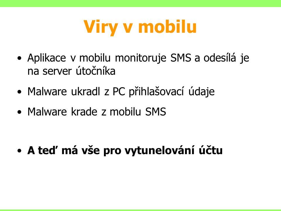 Viry v mobilu Aplikace v mobilu monitoruje SMS a odesílá je na server útočníka. Malware ukradl z PC přihlašovací údaje.