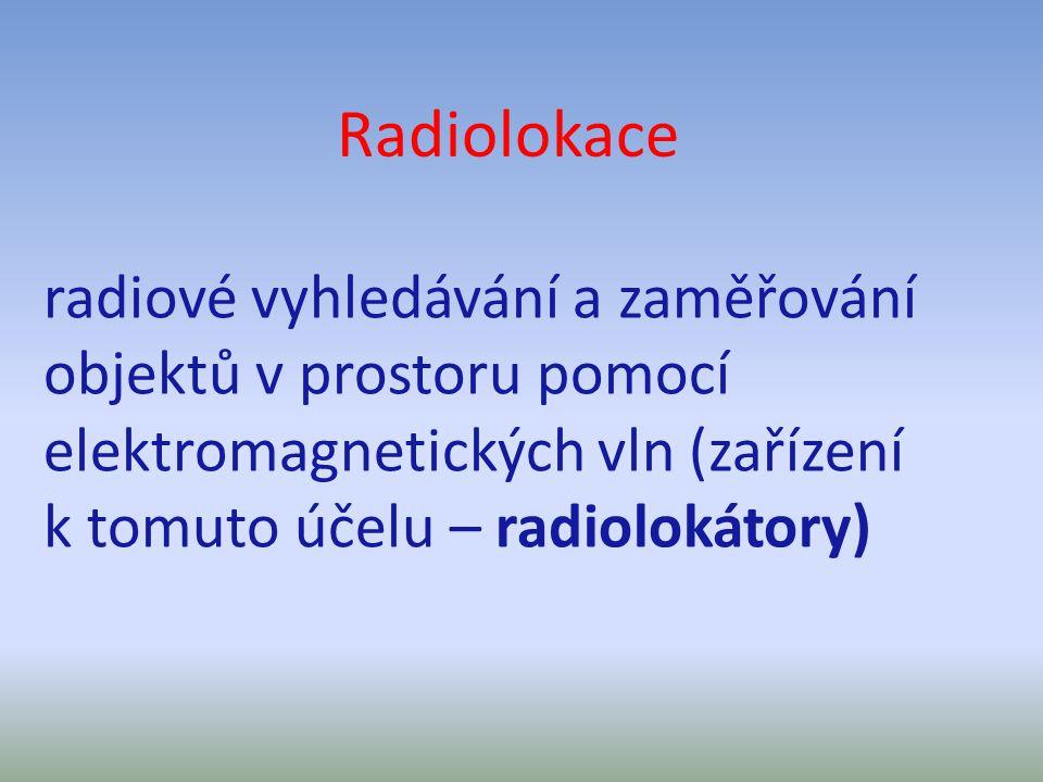 Radiolokace radiové vyhledávání a zaměřování objektů v prostoru pomocí elektromagnetických vln (zařízení.
