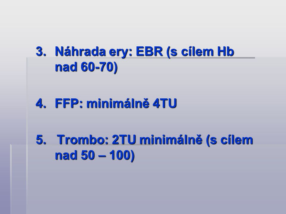 Náhrada ery: EBR (s cílem Hb nad 60-70)