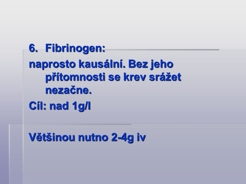 Fibrinogen: naprosto kausální. Bez jeho přítomnosti se krev srážet nezačne.
