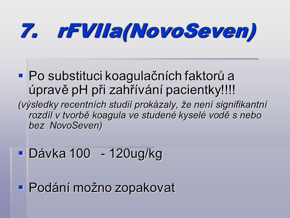 7. rFVIIa(NovoSeven) Po substituci koagulačních faktorů a úpravě pH při zahřívání pacientky!!!!