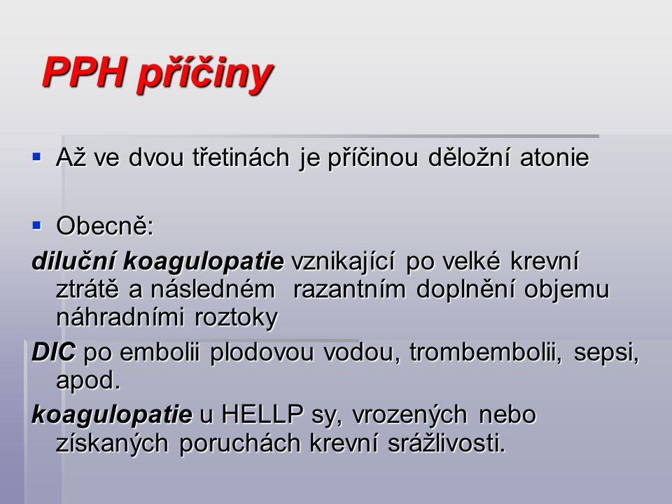 PPH příčiny Až ve dvou třetinách je příčinou děložní atonie Obecně: