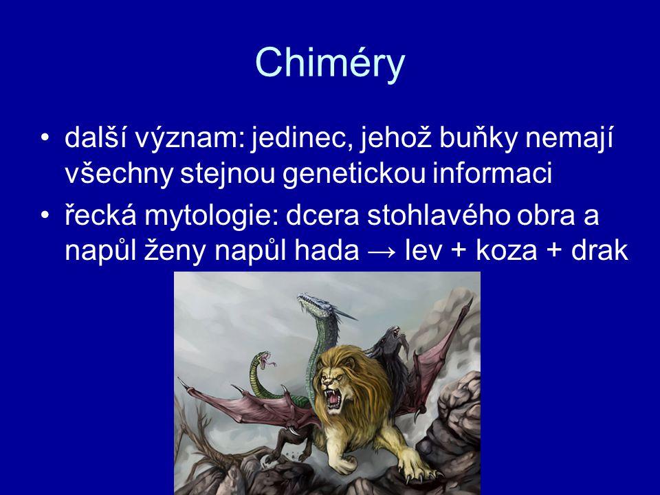 Chiméry další význam: jedinec, jehož buňky nemají všechny stejnou genetickou informaci.