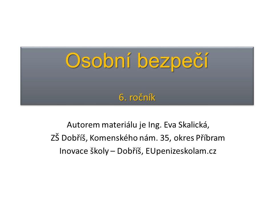 Osobní bezpečí 6. ročník Autorem materiálu je Ing. Eva Skalická,