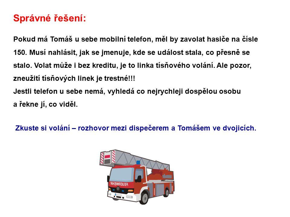 Správné řešení: Pokud má Tomáš u sebe mobilní telefon, měl by zavolat hasiče na čísle.
