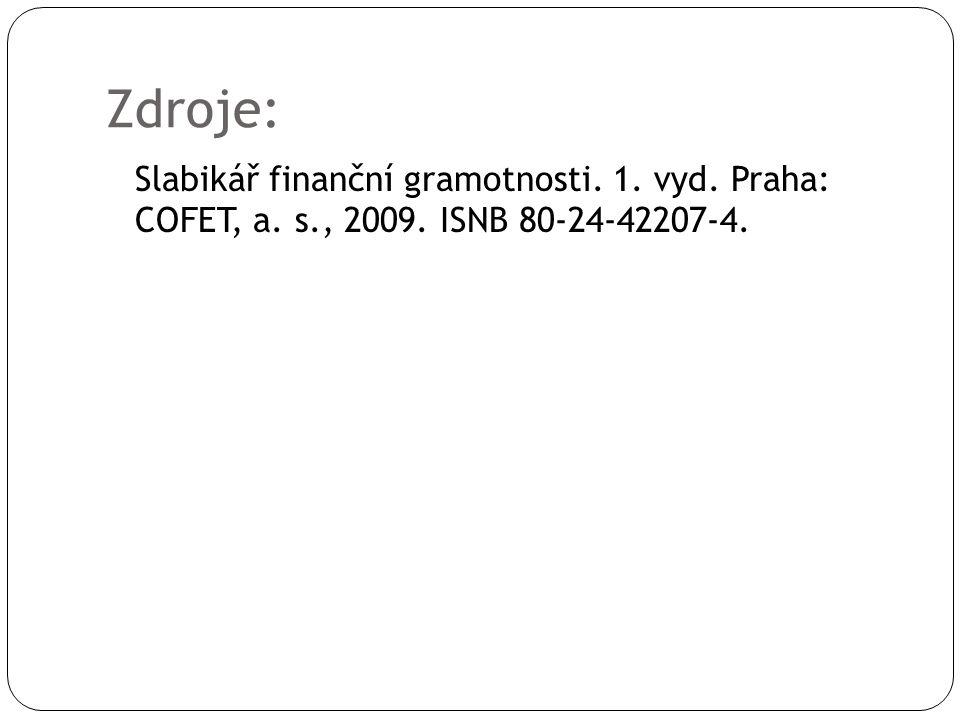 Zdroje: Slabikář finanční gramotnosti. 1. vyd. Praha: COFET, a. s., 2009. ISNB 80-24-42207-4.