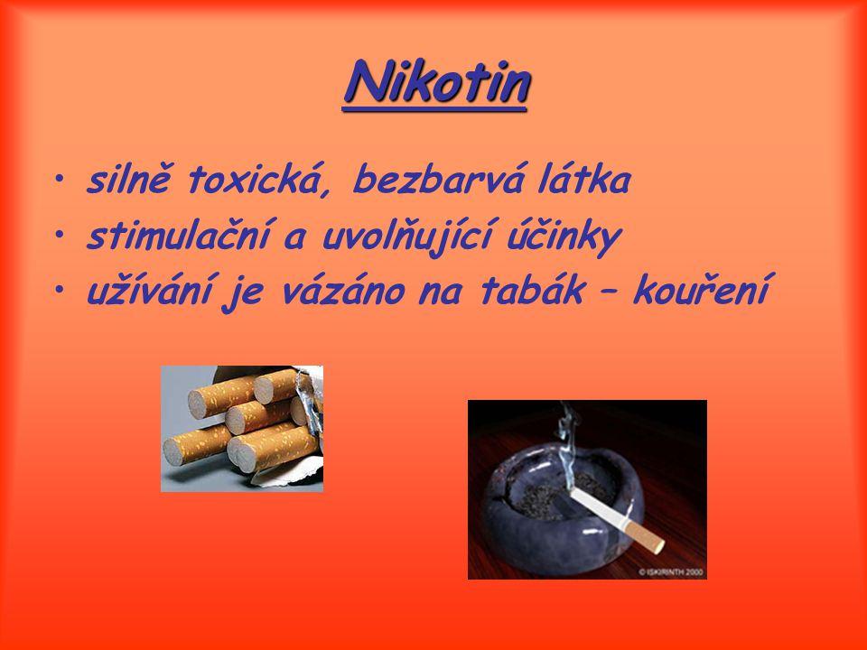 Nikotin silně toxická, bezbarvá látka stimulační a uvolňující účinky