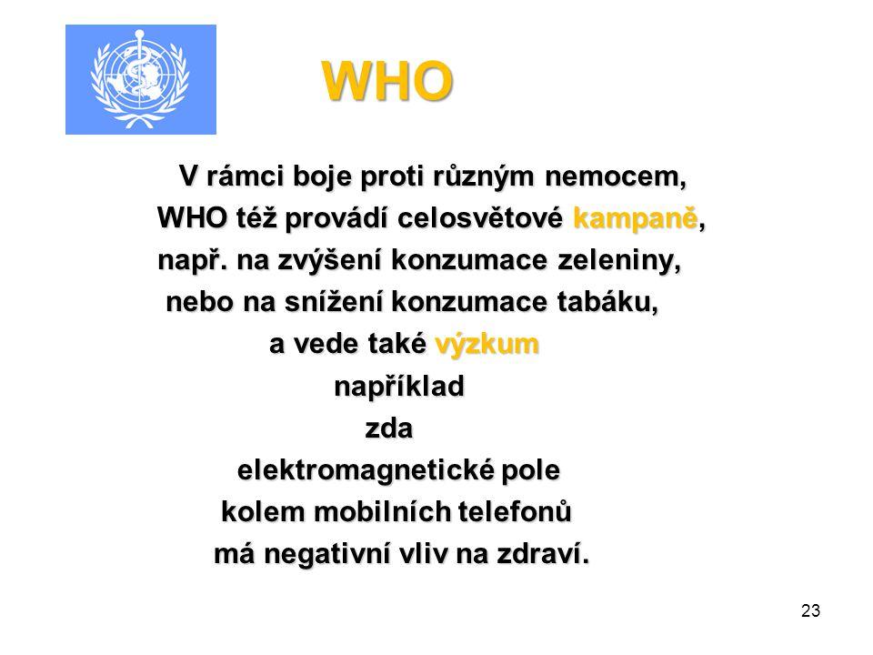 WHO WHO též provádí celosvětové kampaně,