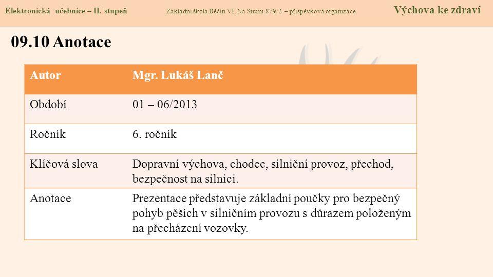 09.10 Anotace Autor Mgr. Lukáš Lanč Období 01 – 06/2013 Ročník