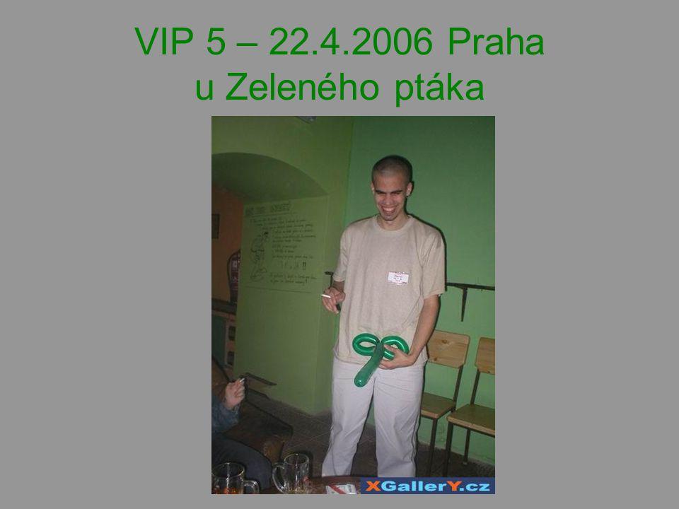 VIP 5 – 22.4.2006 Praha u Zeleného ptáka