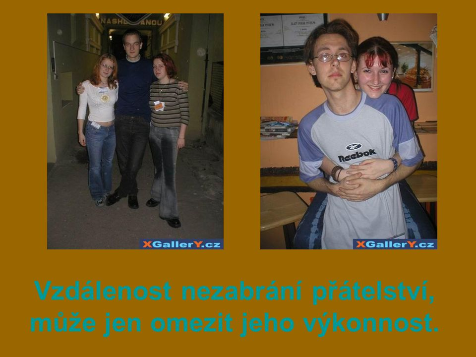 Vzdálenost nezabrání přátelství, může jen omezit jeho výkonnost.