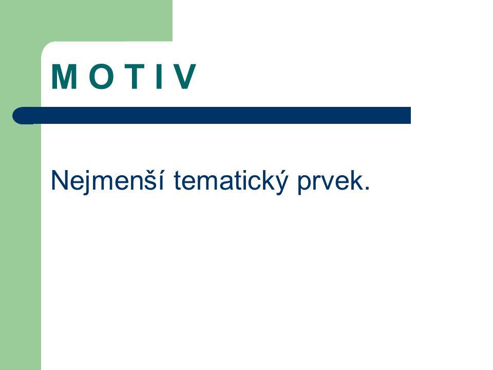 M O T I V Nejmenší tematický prvek.