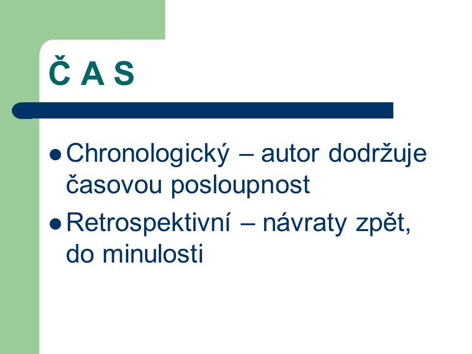 Č A S Chronologický – autor dodržuje časovou posloupnost