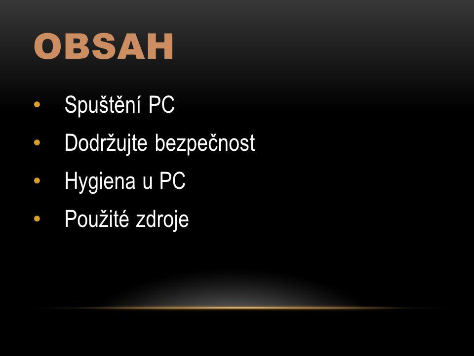 Obsah Spuštění PC Dodržujte bezpečnost Hygiena u PC Použité zdroje