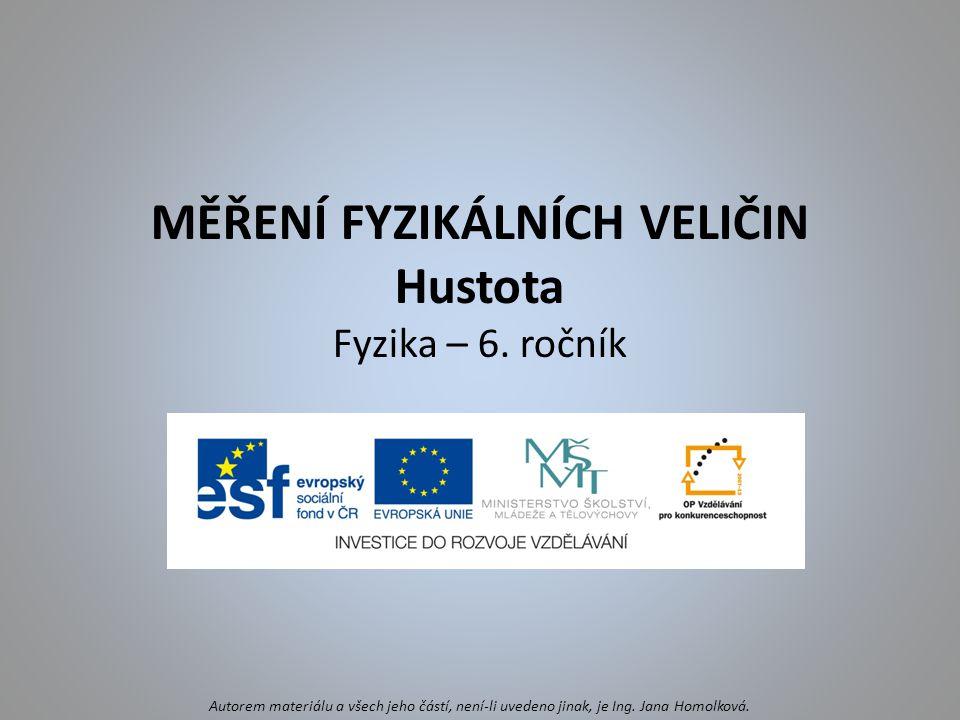 MĚŘENÍ FYZIKÁLNÍCH VELIČIN Hustota Fyzika – 6. ročník