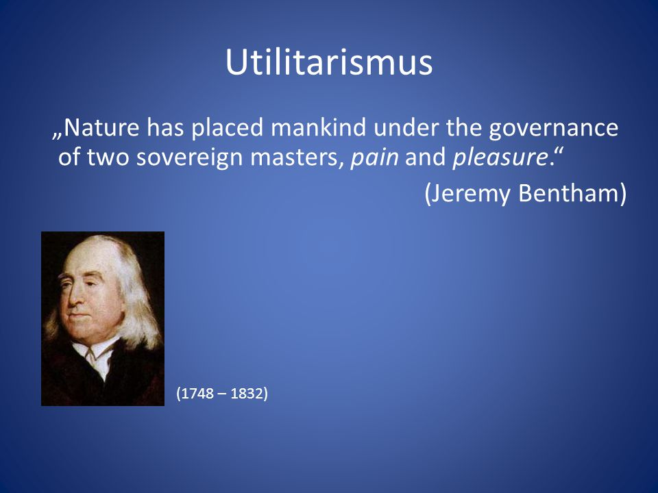 "Utilitarismus ""Nature has placed mankind under the governance of two sovereign masters, pain and pleasure."