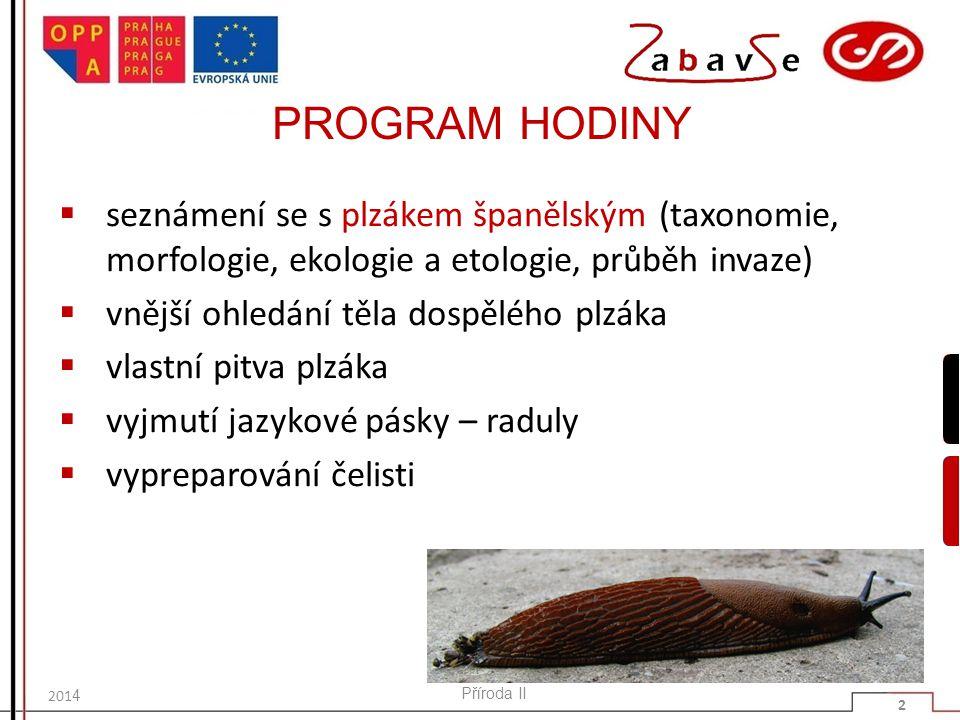 PROGRAM HODINY seznámení se s plzákem španělským (taxonomie, morfologie, ekologie a etologie, průběh invaze)