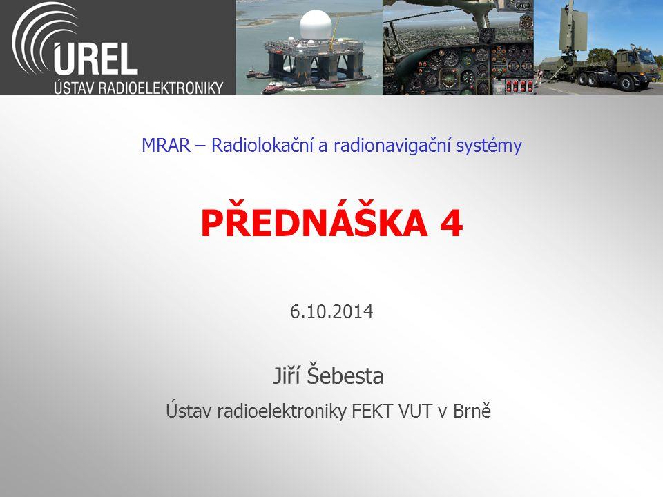 PŘEDNÁŠKA 4 Jiří Šebesta MRAR – Radiolokační a radionavigační systémy