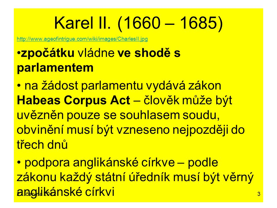 Karel II. (1660 – 1685) zpočátku vládne ve shodě s parlamentem