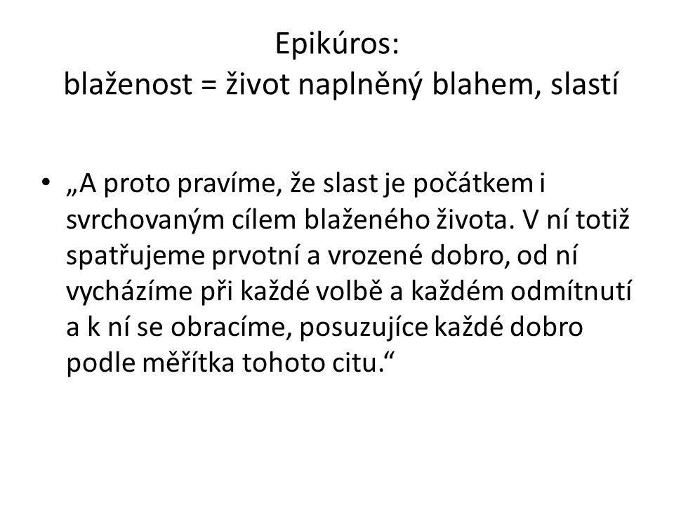 Epikúros: blaženost = život naplněný blahem, slastí