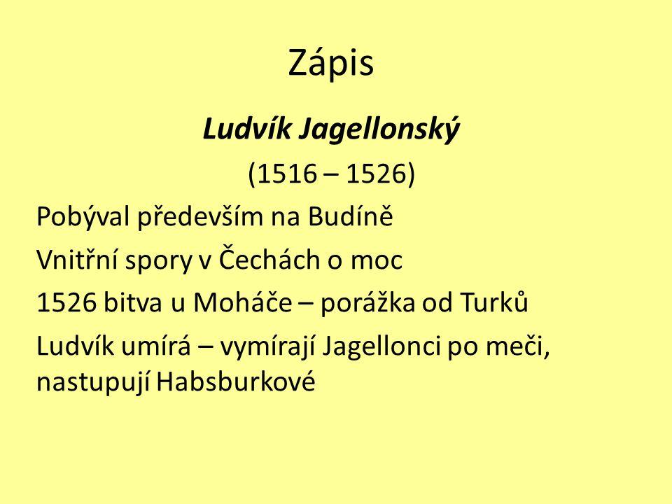 Zápis Ludvík Jagellonský (1516 – 1526) Pobýval především na Budíně
