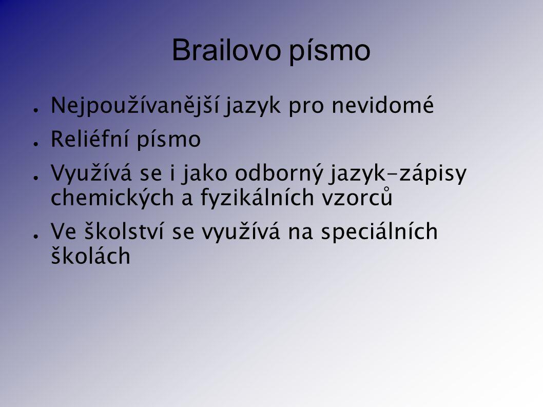 Brailovo písmo Nejpoužívanější jazyk pro nevidomé Reliéfní písmo