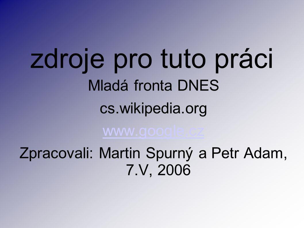 Zpracovali: Martin Spurný a Petr Adam, 7.V, 2006
