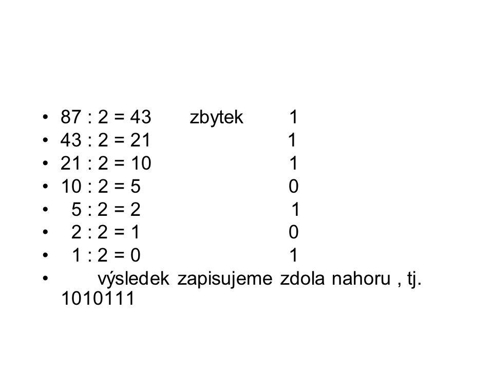 87 : 2 = 43 zbytek 1 43 : 2 = 21 1. 21 : 2 = 10 1. 10 : 2 = 5 0.