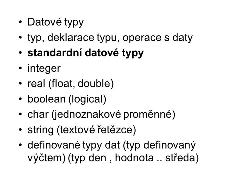 Datové typy typ, deklarace typu, operace s daty. standardní datové typy. integer. real (float, double)