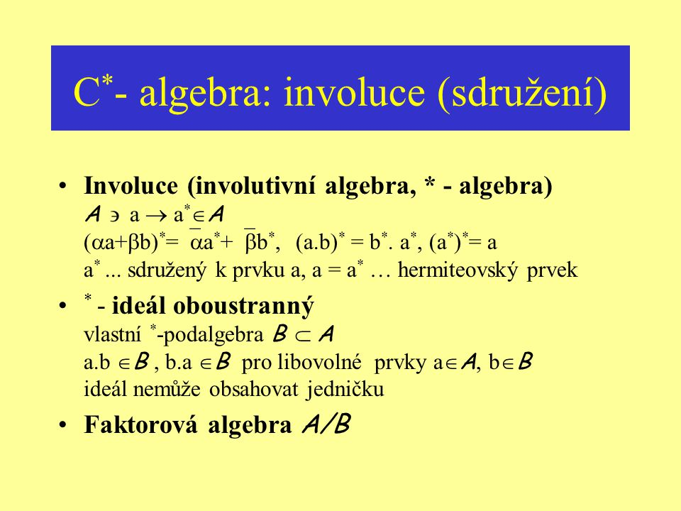 C*- algebra: involuce (sdružení)