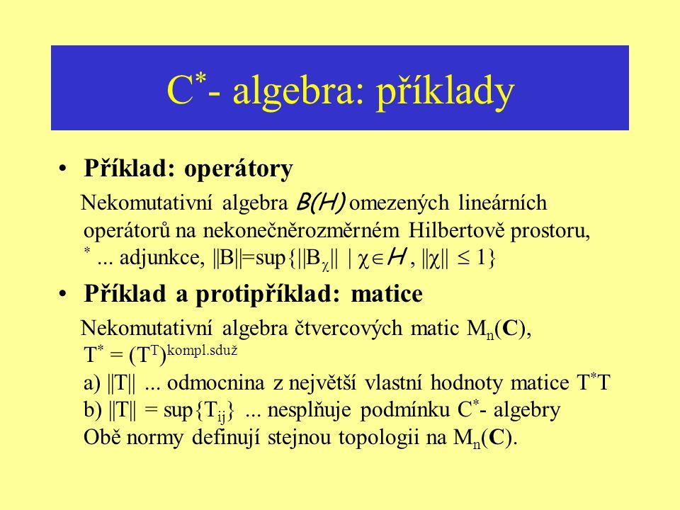 C*- algebra: příklady Příklad: operátory