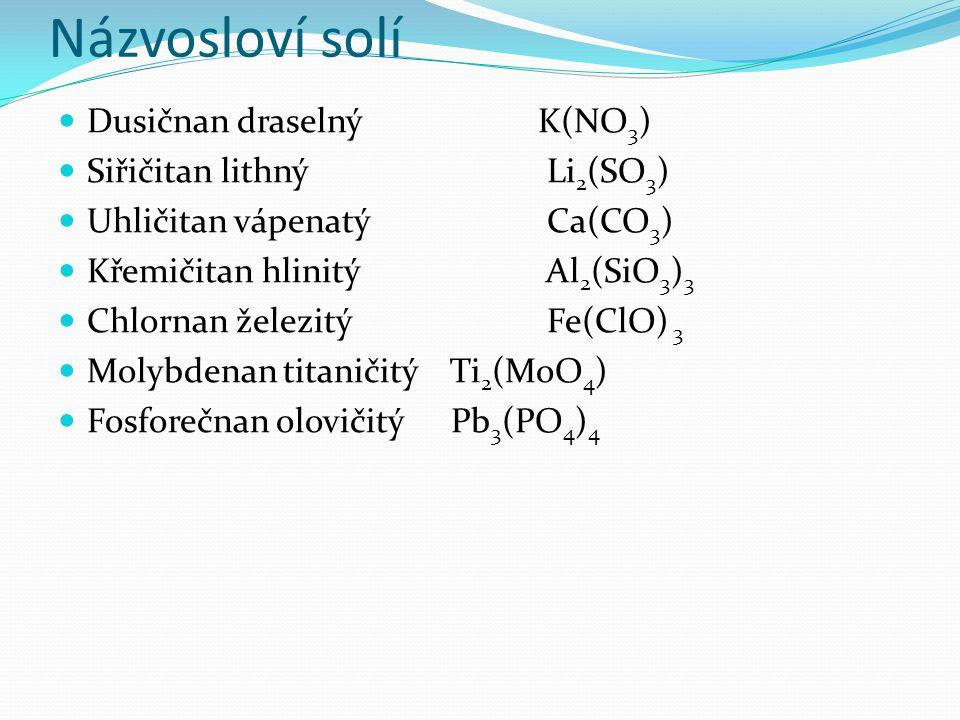 Názvosloví solí Dusičnan draselný K(NO3) Siřičitan lithný Li2(SO3)