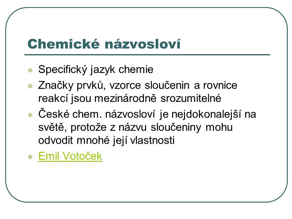 Chemické názvosloví Specifický jazyk chemie