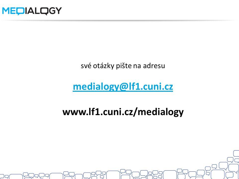 své otázky pište na adresu medialogy@lf1.cuni.cz