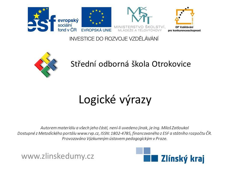 Logické výrazy Střední odborná škola Otrokovice www.zlinskedumy.cz