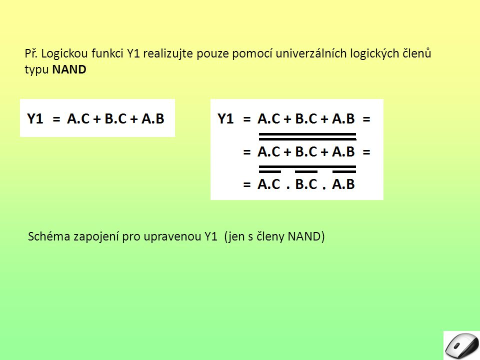 Př. Logickou funkci Y1 realizujte pouze pomocí univerzálních logických členů typu NAND