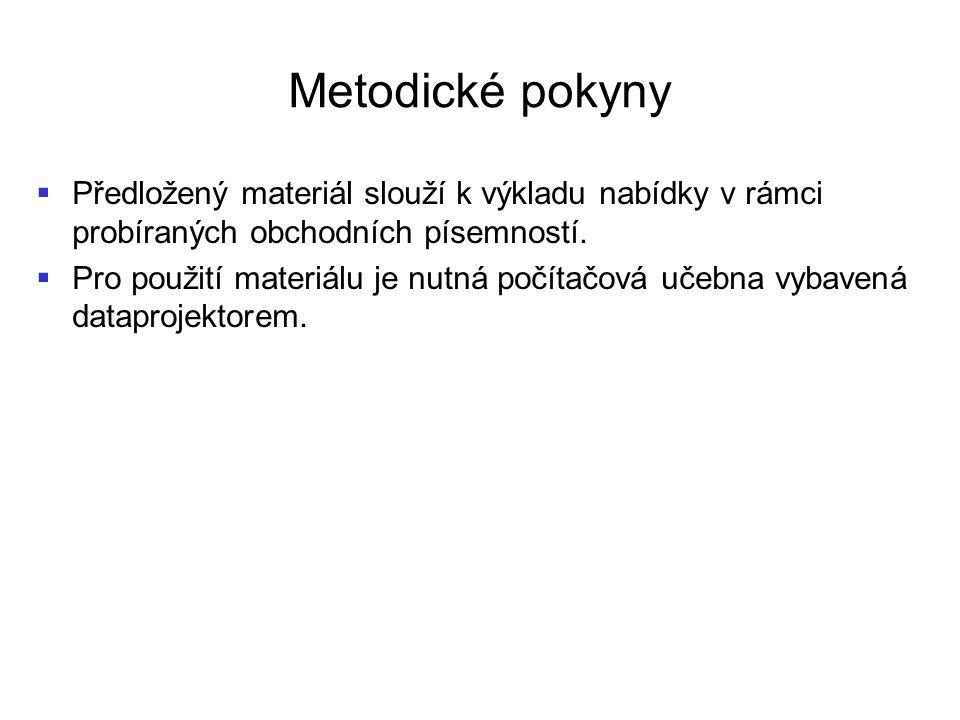 Metodické pokyny Předložený materiál slouží k výkladu nabídky v rámci probíraných obchodních písemností.