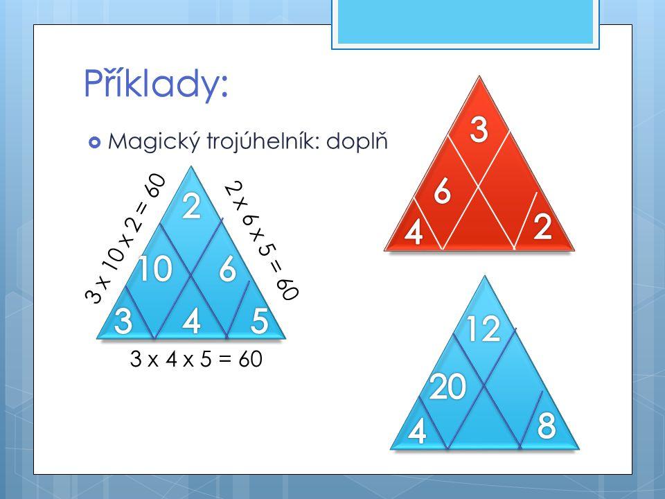 Příklady: Příklady: 4. 3. 2. 6. Magický trojúhelník: doplň. 2. 3 x 10 x 2 = 60. 10. 6. 2 x 6 x 5 = 60.