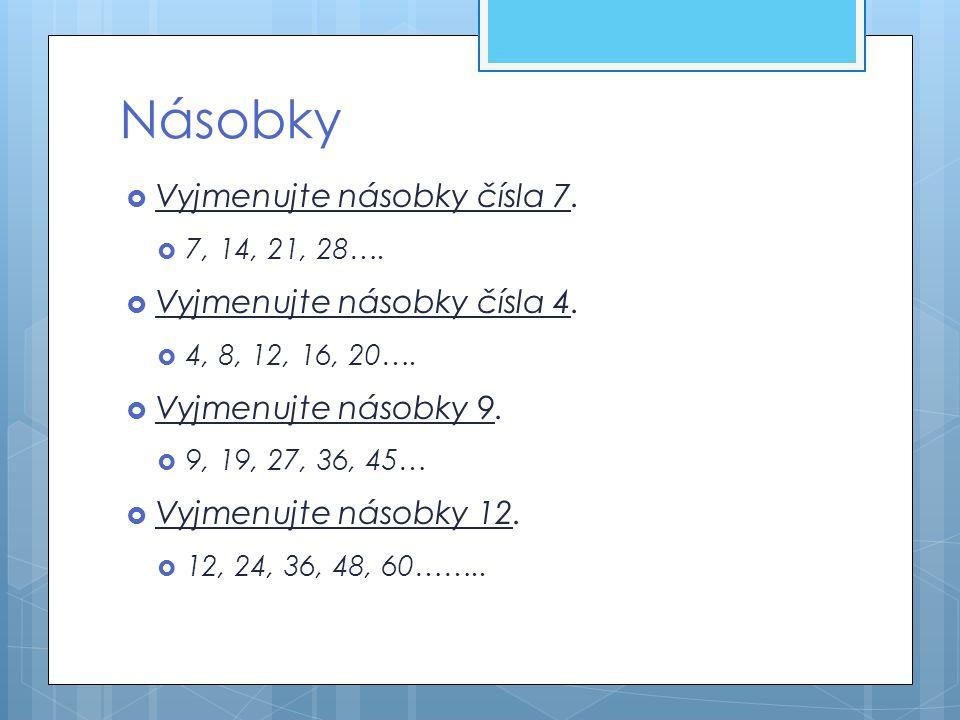 Násobky Vyjmenujte násobky čísla 7. Vyjmenujte násobky čísla 4.